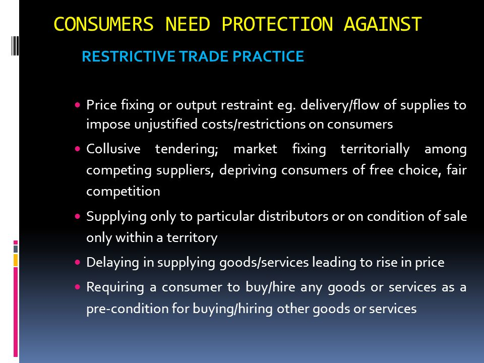 RESTRICTIVE TRADE PRACTICE Price fixing or output restraint eg. delivery/flow of supplies to impose unjustified costs/restrictions on consumers Collus