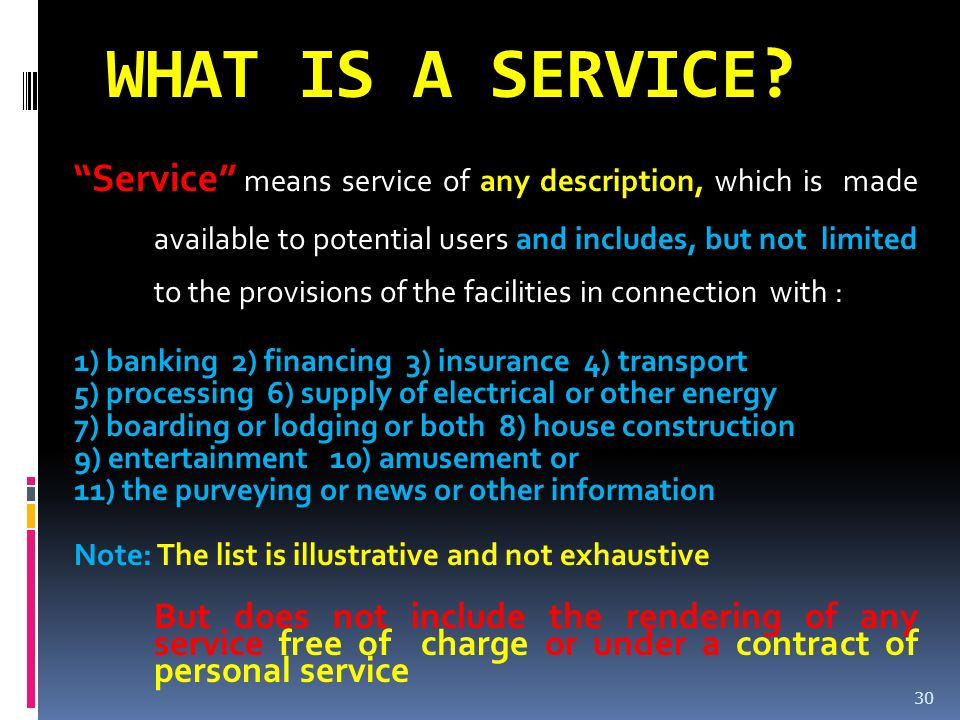 WHAT IS A SERVICE? Service means service of any description, which is made available to potential users and includes, but not limited to the provision