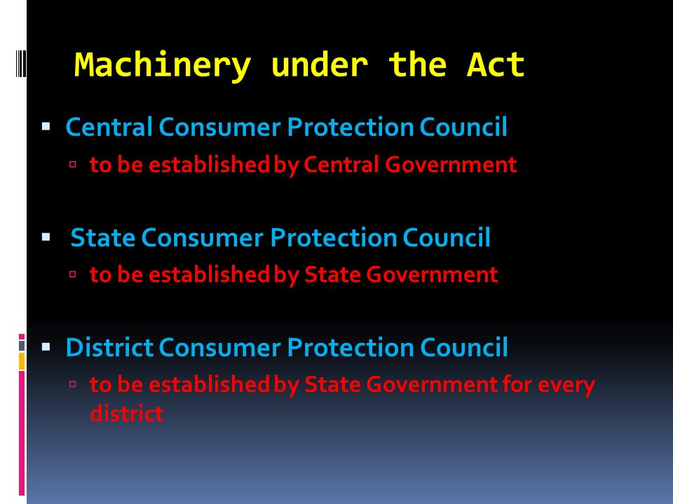 Machinery under the Act Central Consumer Protection Council to be established by Central Government State Consumer Protection Council to be establishe