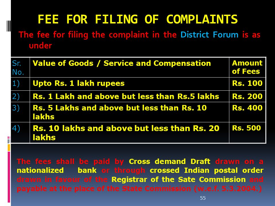 FEE FOR FILING OF COMPLAINTS The fee for filing the complaint in the District Forum is as under Sr. No. Value of Goods / Service and Compensation Amou