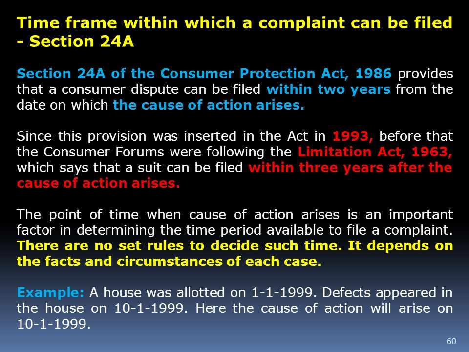 60 Time frame within which a complaint can be filed - Section 24A Section 24A of the Consumer Protection Act, 1986 provides that a consumer dispute ca