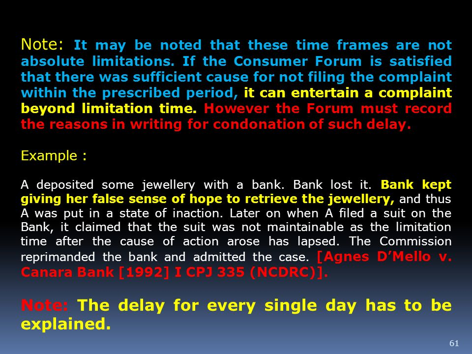 61 Note: It may be noted that these time frames are not absolute limitations. If the Consumer Forum is satisfied that there was sufficient cause for n