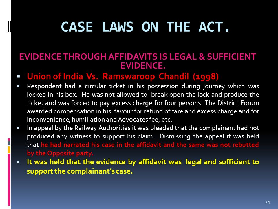 CASE LAWS ON THE ACT. EVIDENCE THROUGH AFFIDAVITS IS LEGAL & SUFFICIENT EVIDENCE. Union of India Vs. Ramswaroop Chandil (1998) Respondent had a circul