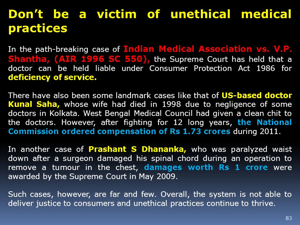 83 Dont be a victim of unethical medical practices In the path-breaking case of Indian Medical Association vs. V.P. Shantha, (AIR 1996 SC 550), the Su