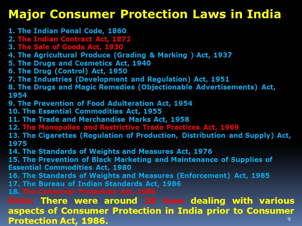 9 Major Consumer Protection Laws in India 1. The Indian Penal Code, 1860 2. The Indian Contract Act, 1872 3. The Sale of Goods Act, 1930 4. The Agricu