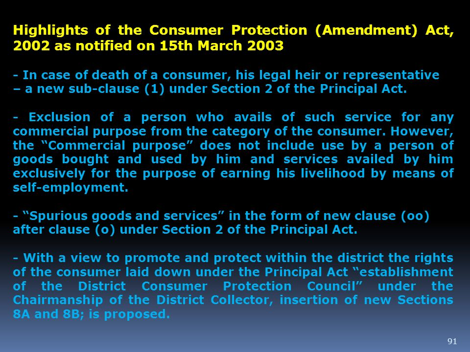 91 Highlights of the Consumer Protection (Amendment) Act, 2002 as notified on 15th March 2003 - In case of death of a consumer, his legal heir or repr