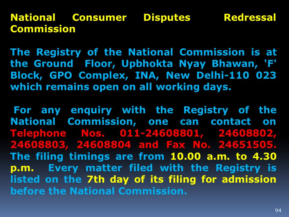 94 National Consumer Disputes Redressal Commission The Registry of the National Commission is at the Ground Floor, Upbhokta Nyay Bhawan, 'F' Block, GP