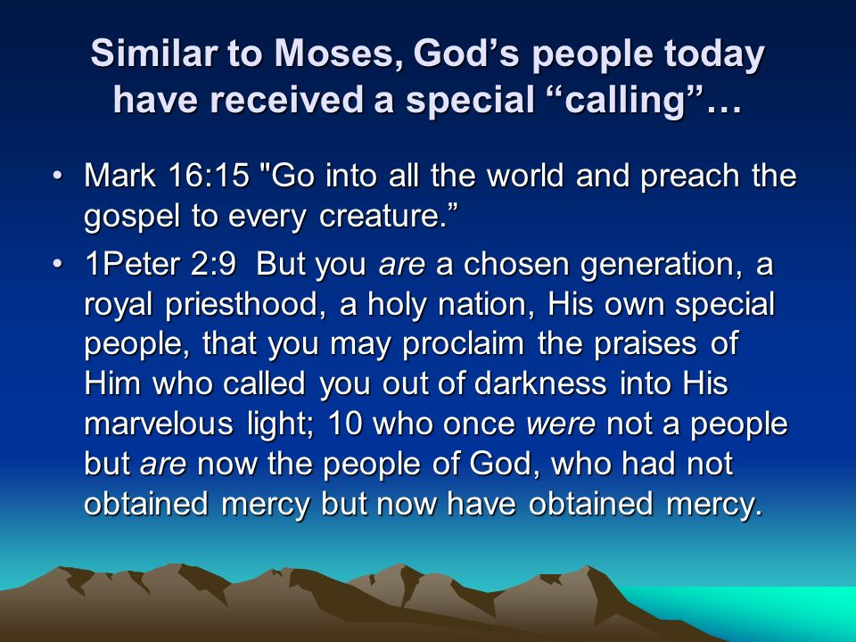 Similar to Moses, Gods people today have received a special calling… Mark 16:15