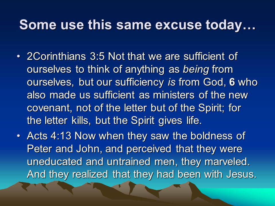 Some use this same excuse today… 2Corinthians 3:5 Not that we are sufficient of ourselves to think of anything as being from ourselves, but our suffic