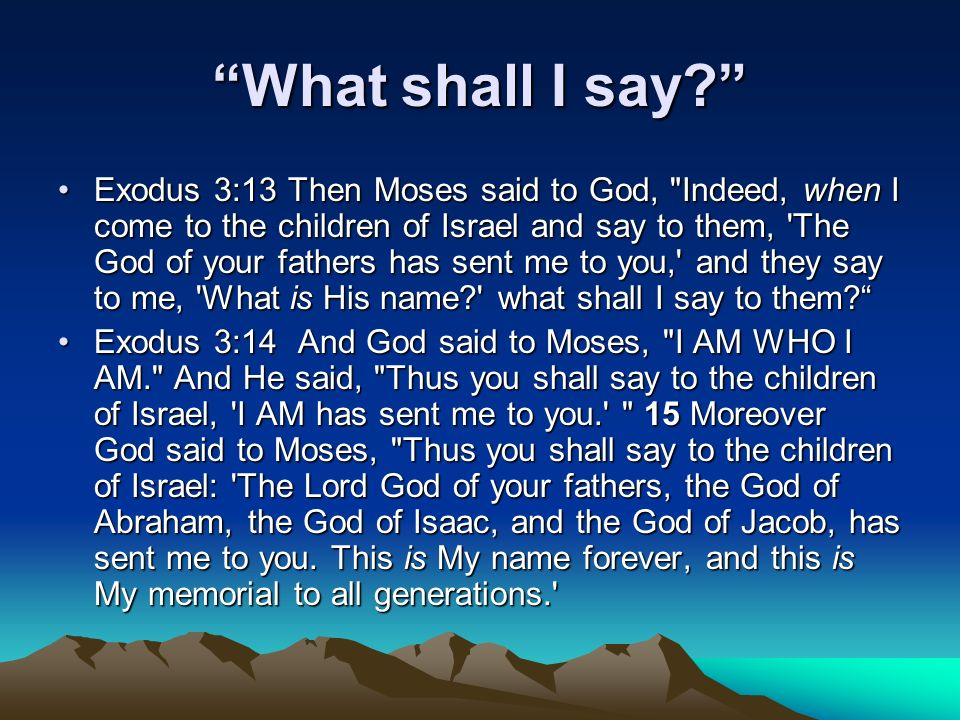 What shall I say? Exodus 3:13 Then Moses said to God,