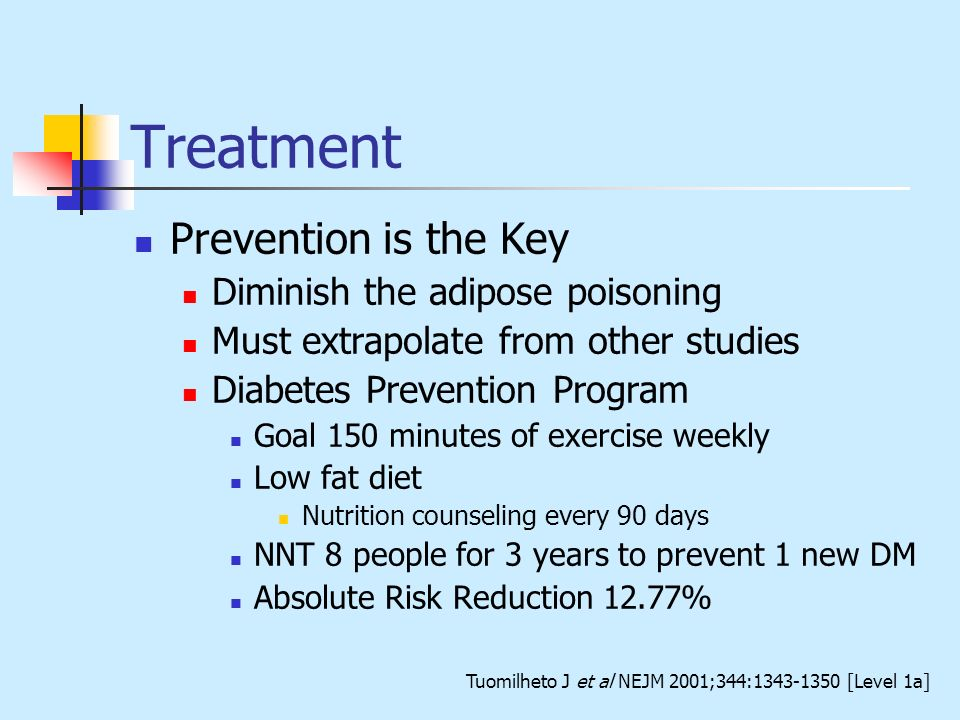 Prevention is the Key Diminish the adipose poisoning Must extrapolate from other studies Diabetes Prevention Program Goal 150 minutes of exercise week