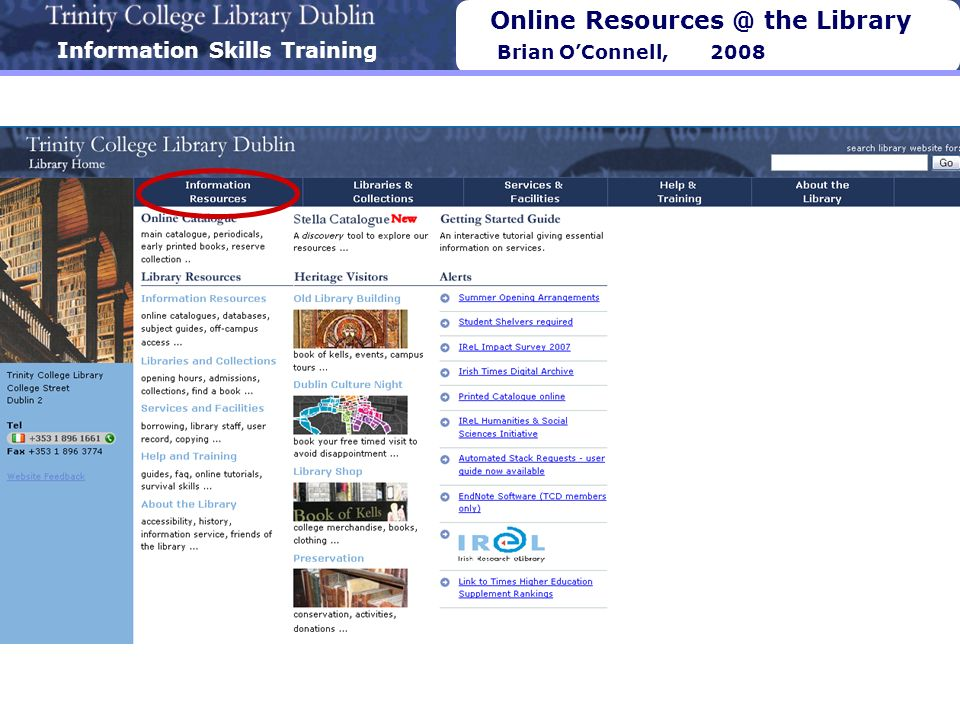 Information Skills Training Online Resources @ the Library Brian OConnell, 2008 Key Information Skills Subject Guides A-Z