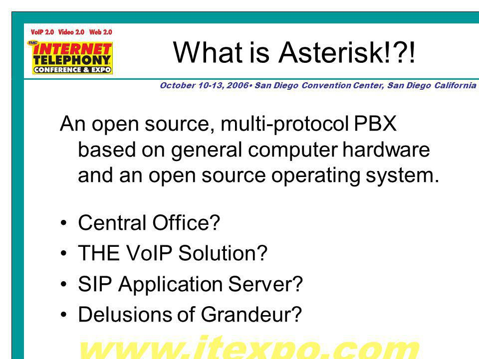 www.itexpo.com October 10-13, 2006 San Diego Convention Center, San Diego California What is Asterisk! .