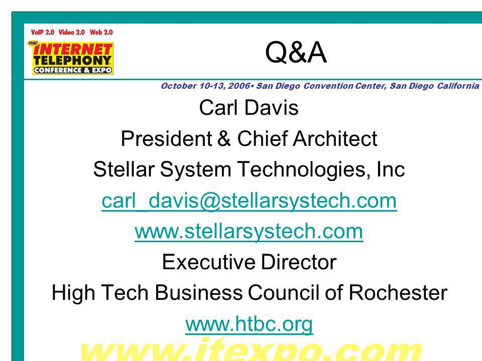 www.itexpo.com October 10-13, 2006 San Diego Convention Center, San Diego California Q&A Carl Davis President & Chief Architect Stellar System Technologies, Inc carl_davis@stellarsystech.com www.stellarsystech.com Executive Director High Tech Business Council of Rochester www.htbc.org