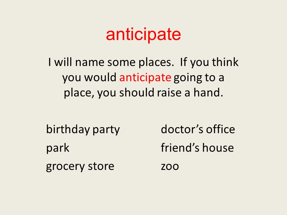 anticipate I will name some places. If you think you would anticipate going to a place, you should raise a hand. birthday partydoctors office parkfrie