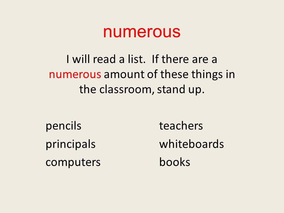 numerous I will read a list. If there are a numerous amount of these things in the classroom, stand up. pencilsteachers principalswhiteboards computer