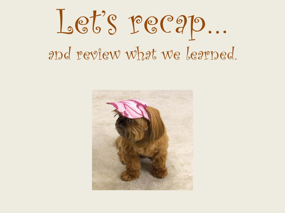 Lets recap… and review what we learned.