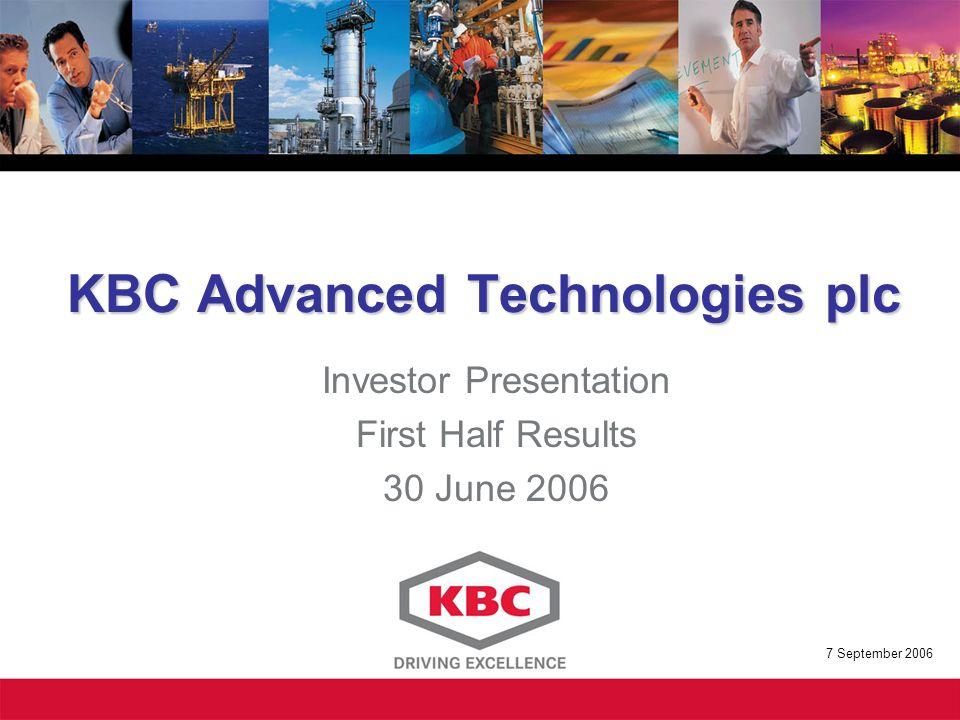 KBC Advanced Technologies plc Investor Presentation First Half Results 30 June 2006 7 September 2006