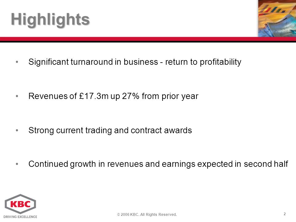 © 2006 KBC. All Rights Reserved. 2 Highlights Significant turnaround in business - return to profitability Revenues of £17.3m up 27% from prior year S