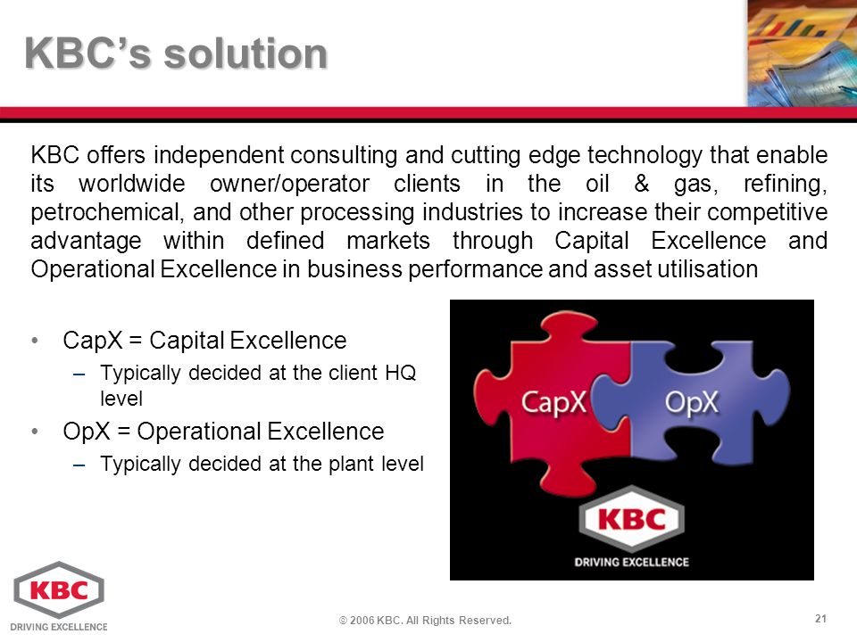 © 2006 KBC. All Rights Reserved. 21 KBCs solution KBC offers independent consulting and cutting edge technology that enable its worldwide owner/operat