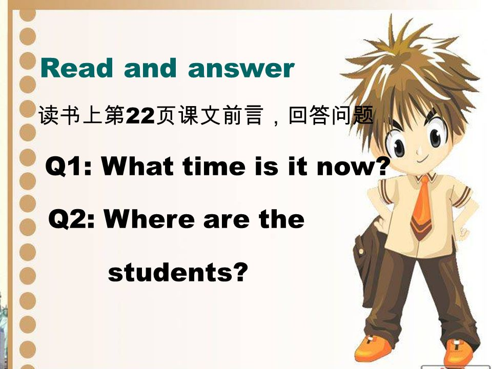 Read and answer 2 Q1: What time is it now? Q2: Where are the students?