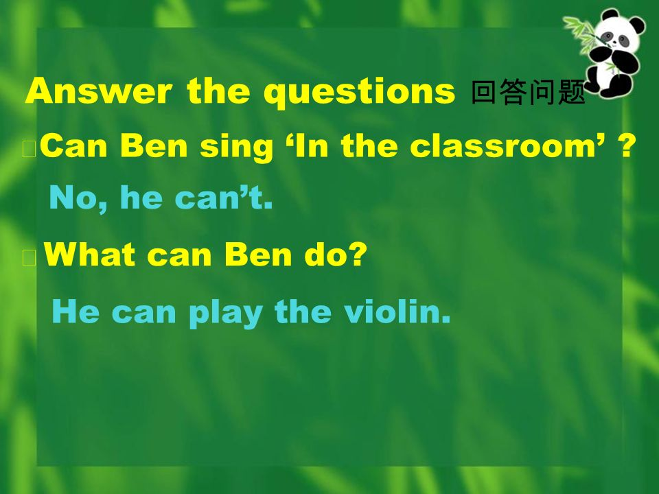 Answer the questions He can play the violin. Can Ben sing In the classroom ? No, he cant. What can Ben do?