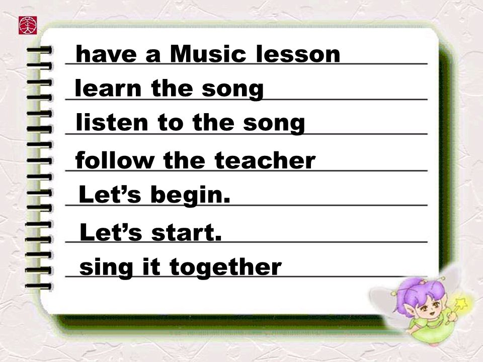 learn the song listen to the song follow the teacher Lets begin. Lets start. sing it together have a Music lesson