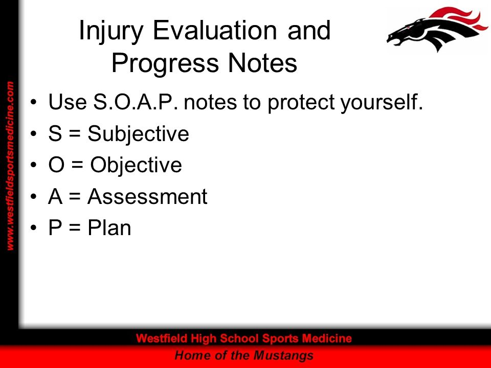 Injury Evaluation and Progress Notes Use S.O.A.P. notes to protect yourself.