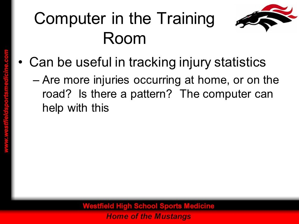 Computer in the Training Room Can be useful in tracking injury statistics –Are more injuries occurring at home, or on the road.