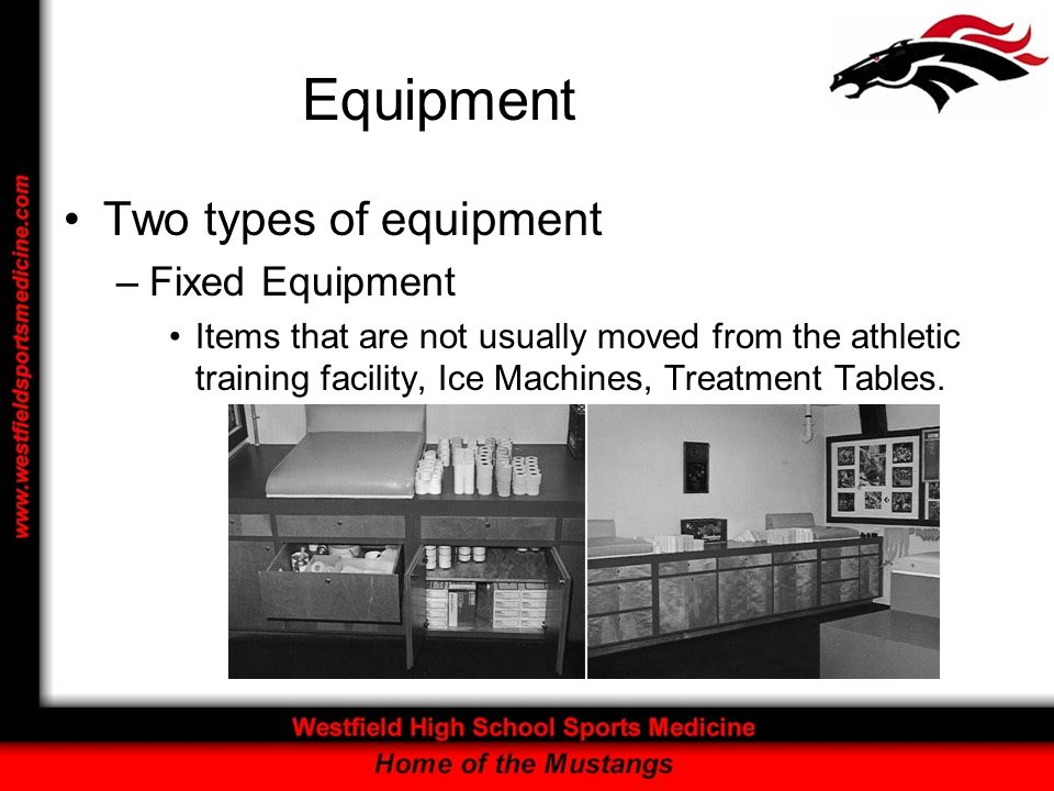 Equipment Two types of equipment –Fixed Equipment Items that are not usually moved from the athletic training facility, Ice Machines, Treatment Tables.