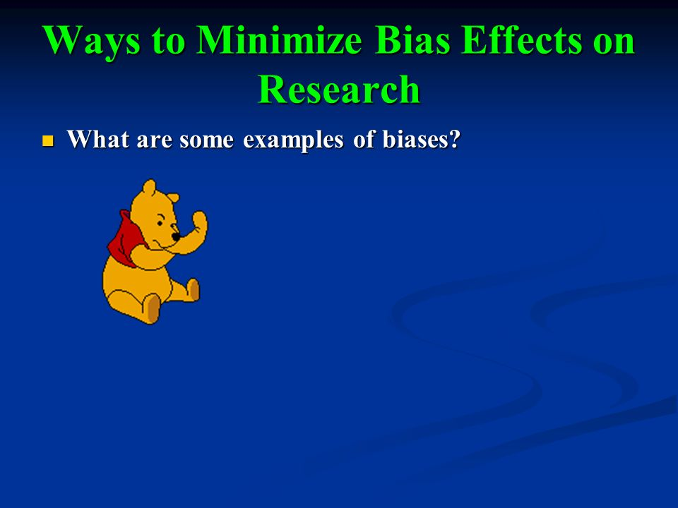 Ways to Minimize Bias Effects on Research What are some examples of biases.
