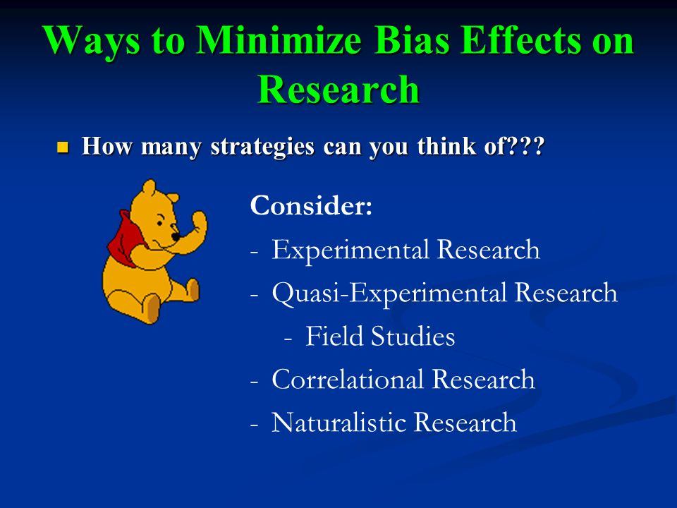 Ways to Minimize Bias Effects on Research How many strategies can you think of .