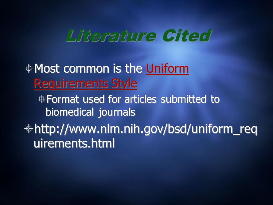 Literature Cited Most common is the Uniform Requirements Style Format used for articles submitted to biomedical journals   uirements.html Most common is the Uniform Requirements Style Format used for articles submitted to biomedical journals   uirements.html