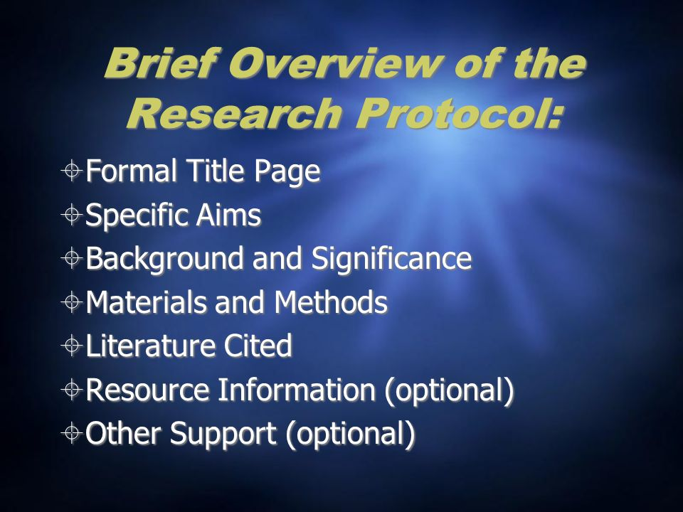Brief Overview of the Research Protocol: Formal Title Page Specific Aims Background and Significance Materials and Methods Literature Cited Resource Information (optional) Other Support (optional) Formal Title Page Specific Aims Background and Significance Materials and Methods Literature Cited Resource Information (optional) Other Support (optional)