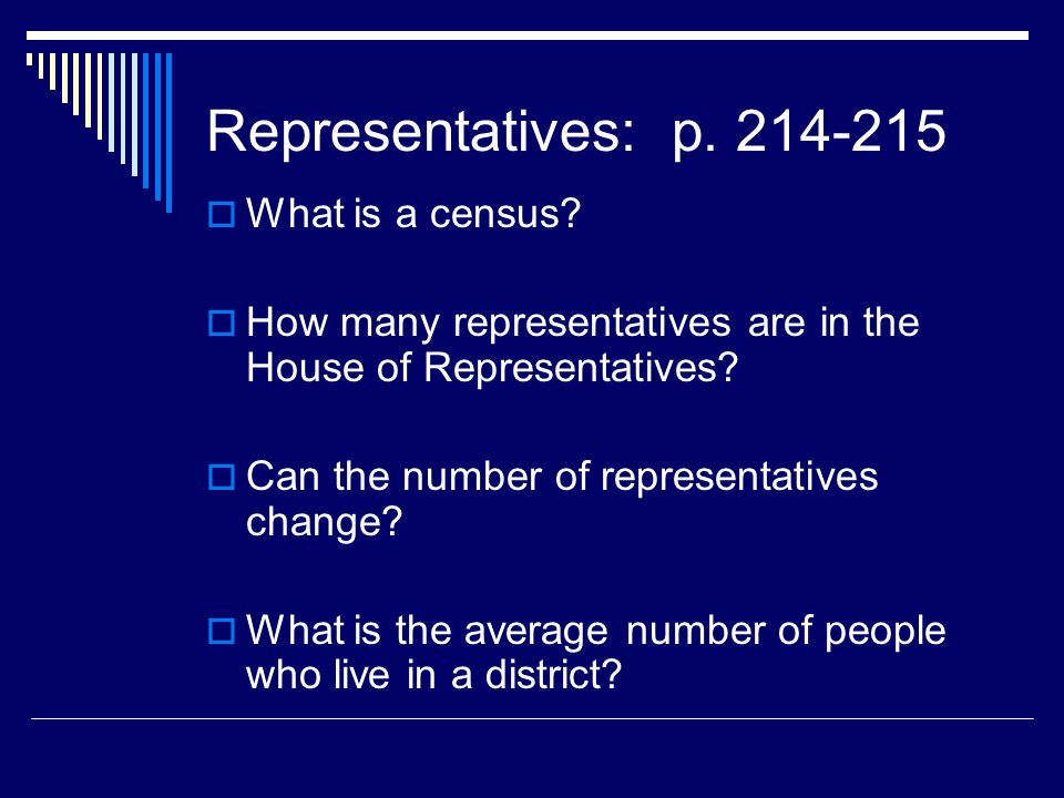 Representatives: p. 214-215 What is a census? How many representatives are in the House of Representatives? Can the number of representatives change?