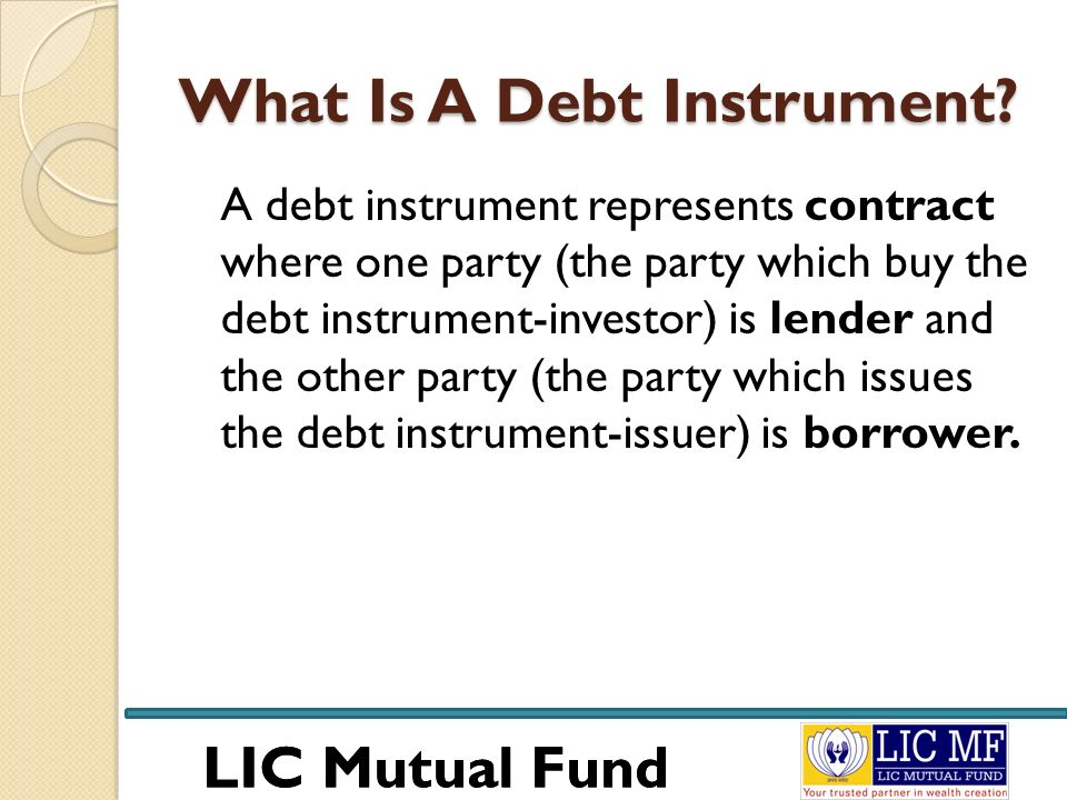 LIC Mutual Fund Debt Instrument Every debt instrument has following three fundamental features associated with it.