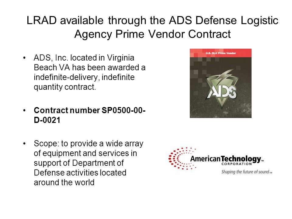 LRAD available through the ADS Defense Logistic Agency Prime Vendor Contract ADS, Inc. located in Virginia Beach VA has been awarded a indefinite-deli