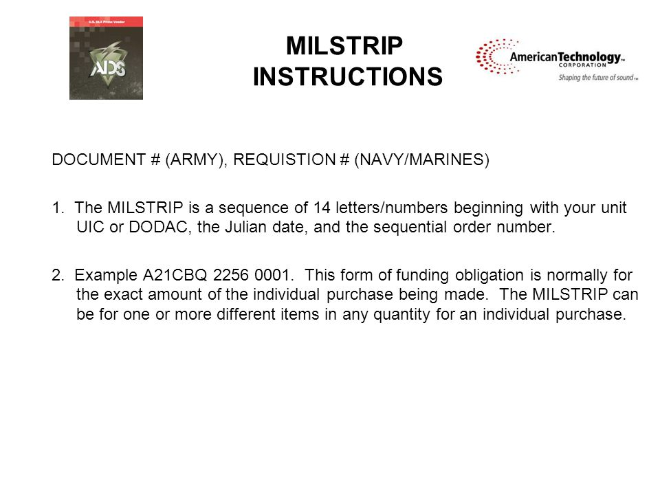 MILSTRIP INSTRUCTIONS DOCUMENT # (ARMY), REQUISTION # (NAVY/MARINES) 1. The MILSTRIP is a sequence of 14 letters/numbers beginning with your unit UIC