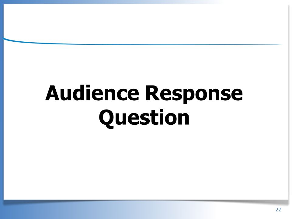 22 Audience Response Question