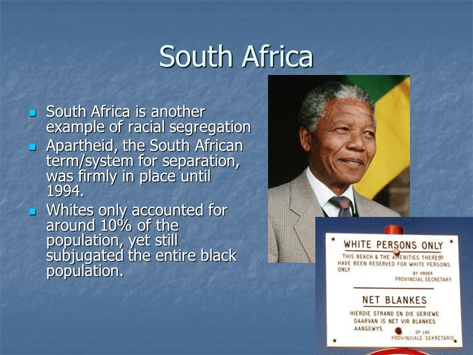South Africa South Africa is another example of racial segregation South Africa is another example of racial segregation Apartheid, the South African