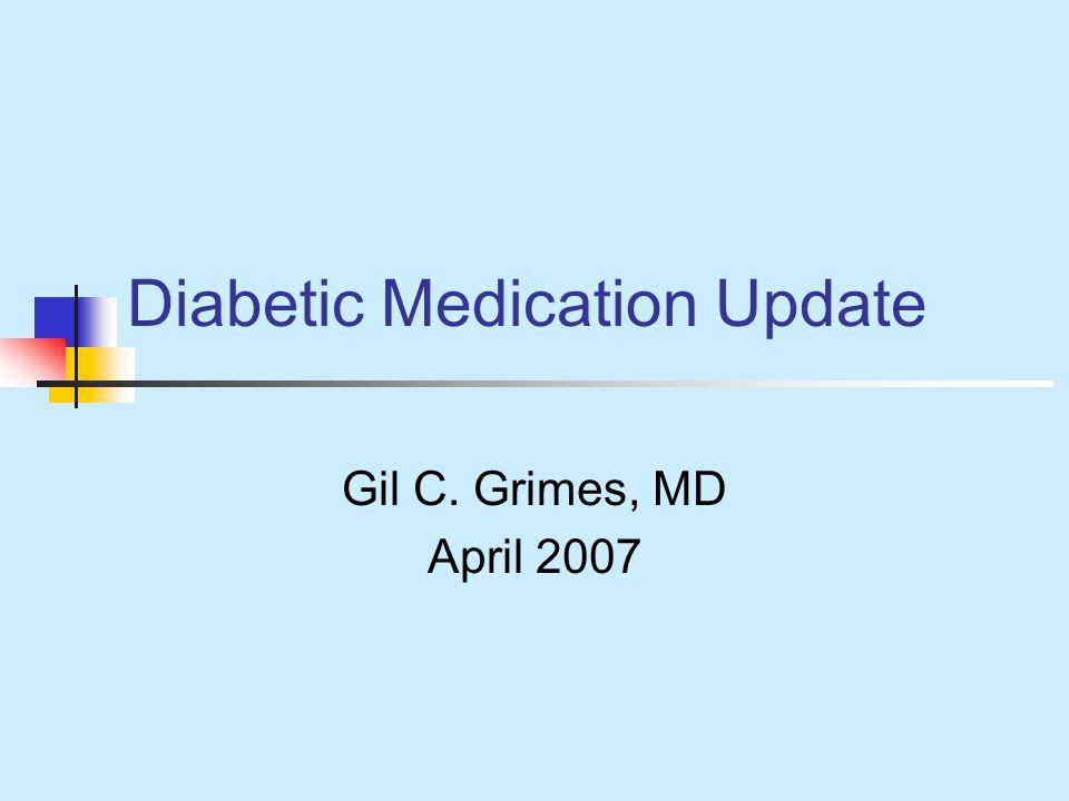 Diabetic Medication Update Gil C. Grimes, MD April 2007