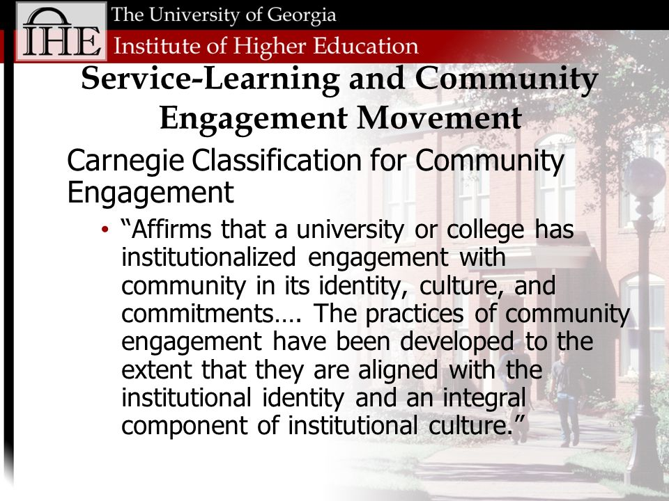 Service-Learning and Community Engagement Movement Carnegie Classification for Community Engagement Affirms that a university or college has institutionalized engagement with community in its identity, culture, and commitments….