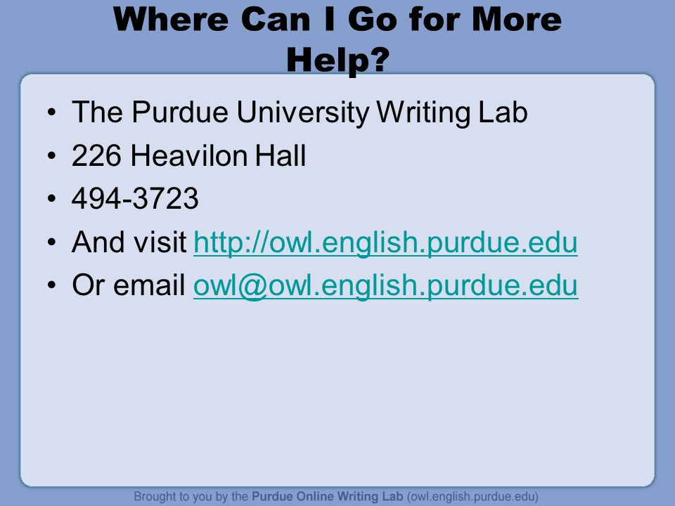 Where Can I Go for More Help? The Purdue University Writing Lab 226 Heavilon Hall 494-3723 And visit http://owl.english.purdue.eduhttp://owl.english.p
