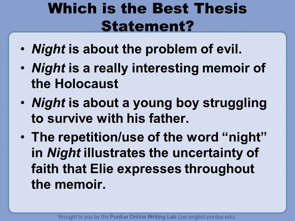 Night is about the problem of evil. Night is a really interesting memoir of the Holocaust Night is about a young boy struggling to survive with his fa
