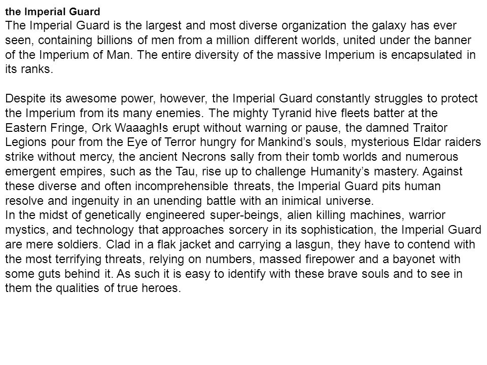 the Imperial Guard The Imperial Guard is the largest and most diverse organization the galaxy has ever seen, containing billions of men from a million