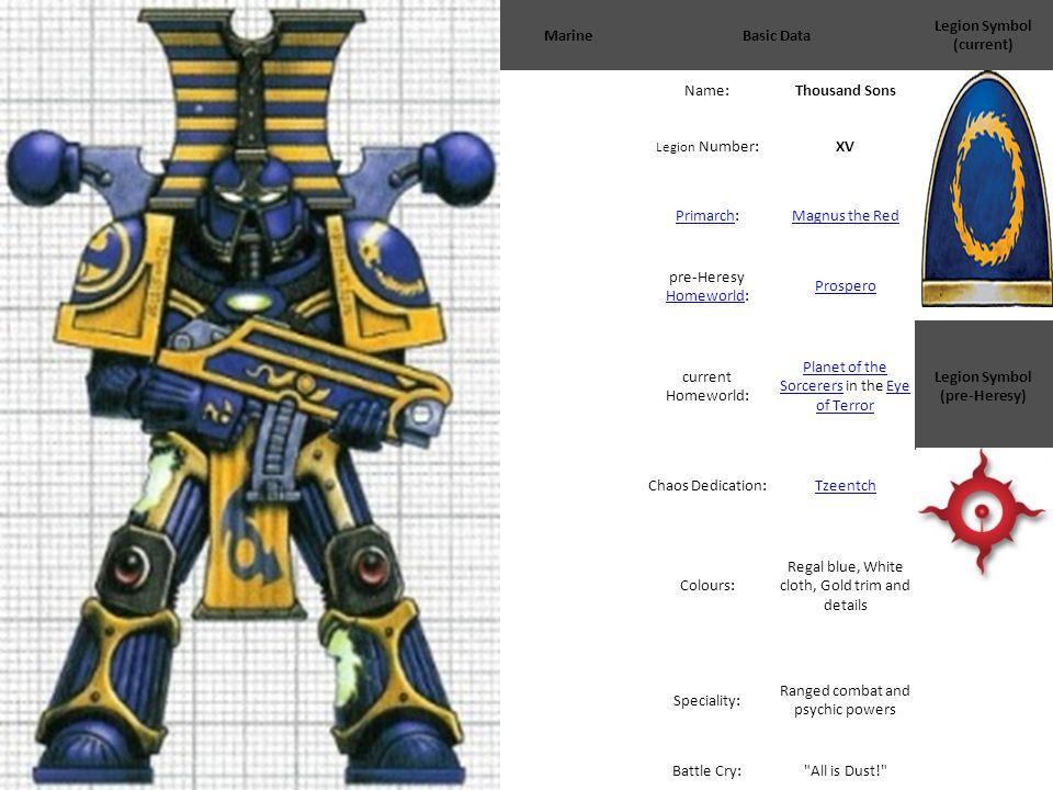 MarineBasic Data Legion Symbol (current) Name:Thousand Sons Legion Number:XV PrimarchPrimarch:Magnus the Red pre-Heresy Homeworld: Homeworld Prospero