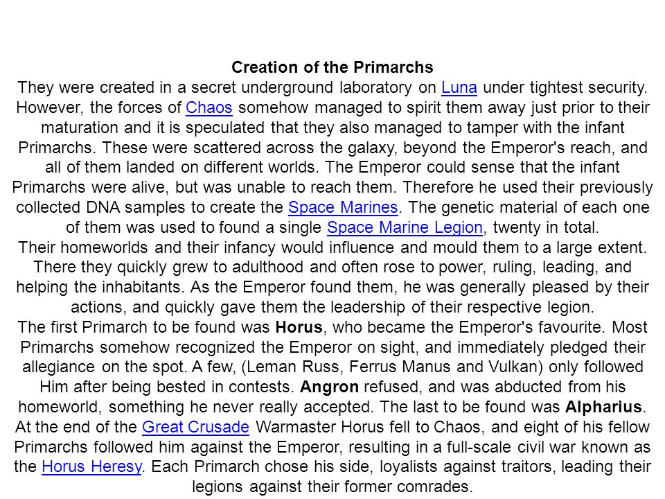 Creation of the Primarchs They were created in a secret underground laboratory on Luna under tightest security. However, the forces of Chaos somehow m