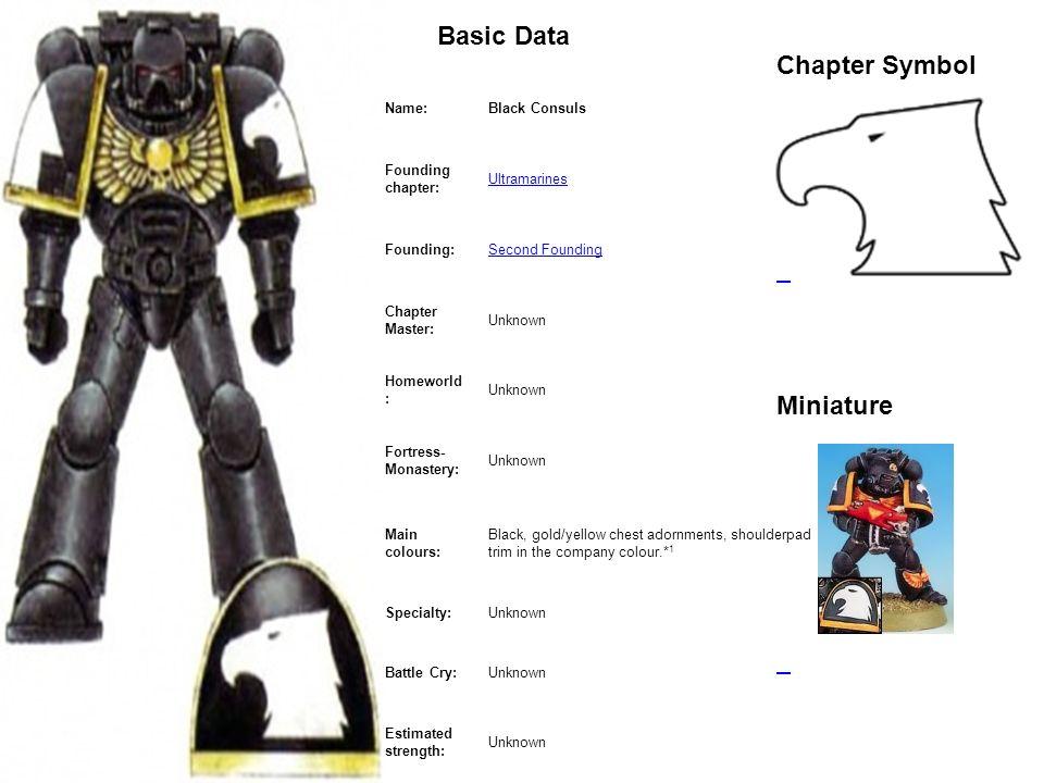 MarineBasic Data Chapter Symbol Miniature Name:Black Consuls Founding chapter: Ultramarines Founding:Second Founding Chapter Master: Unknown Homeworld