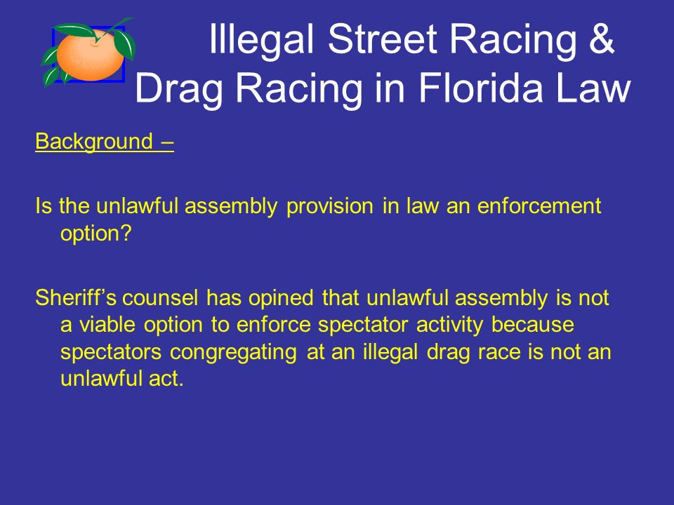 Illegal Street Racing & Drag Racing in Florida Law Background – Is the unlawful assembly provision in law an enforcement option.