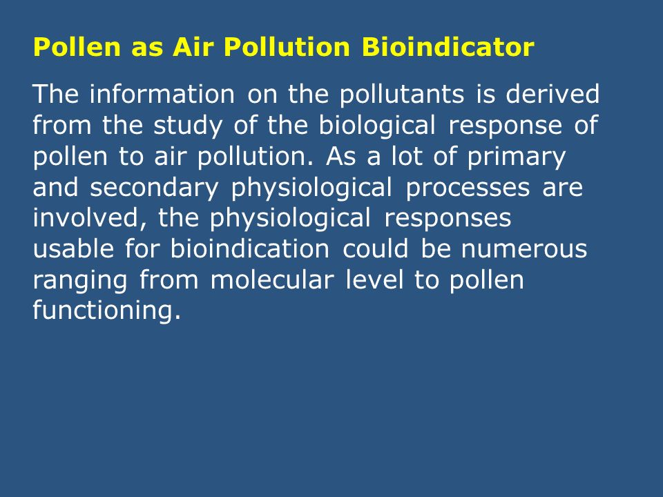 Pollen as Air Pollution Bioindicator The information on the pollutants is derived from the study of the biological response of pollen to air pollution